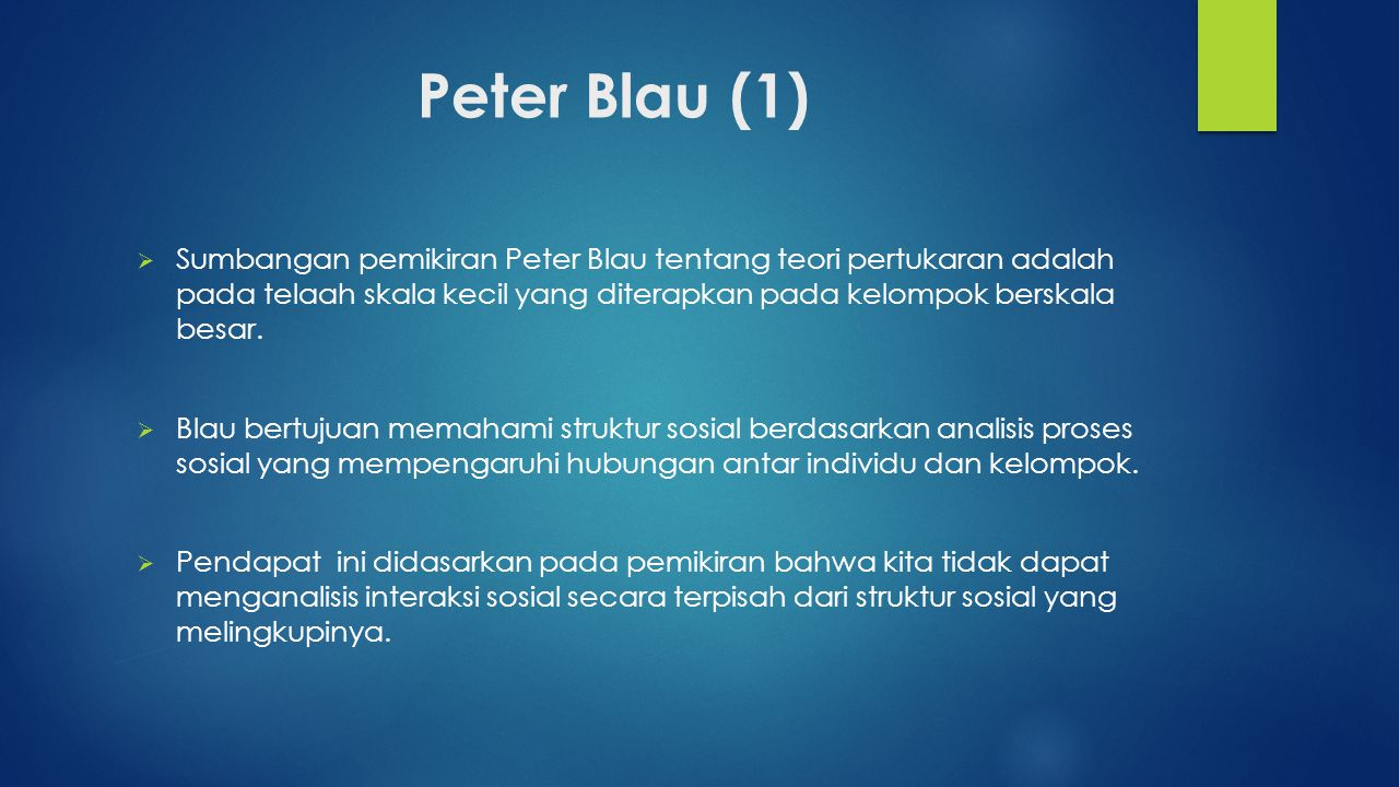 Peter Blau (1) Sumbangan pemikiran Peter Blau tentang teori pertukaran adalah pada telaah skala kecil yang diterapkan pada kelompok berskala besar.