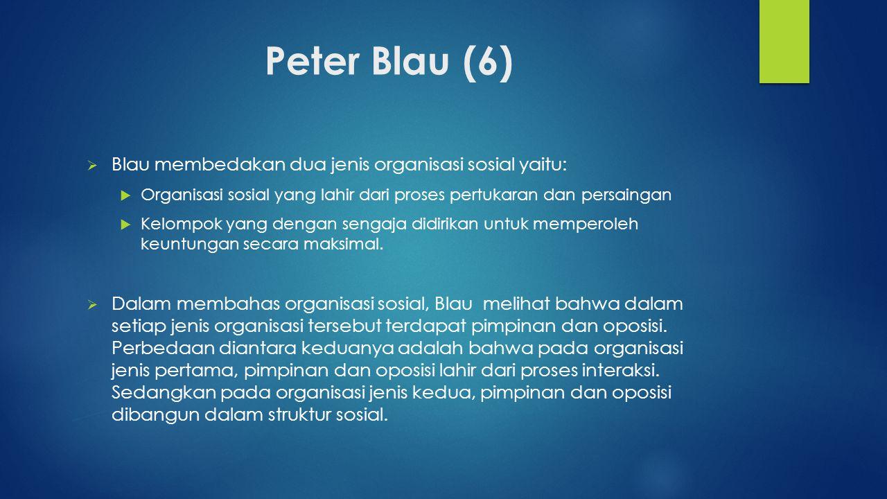 Peter Blau (6) Blau membedakan dua jenis organisasi sosial yaitu: