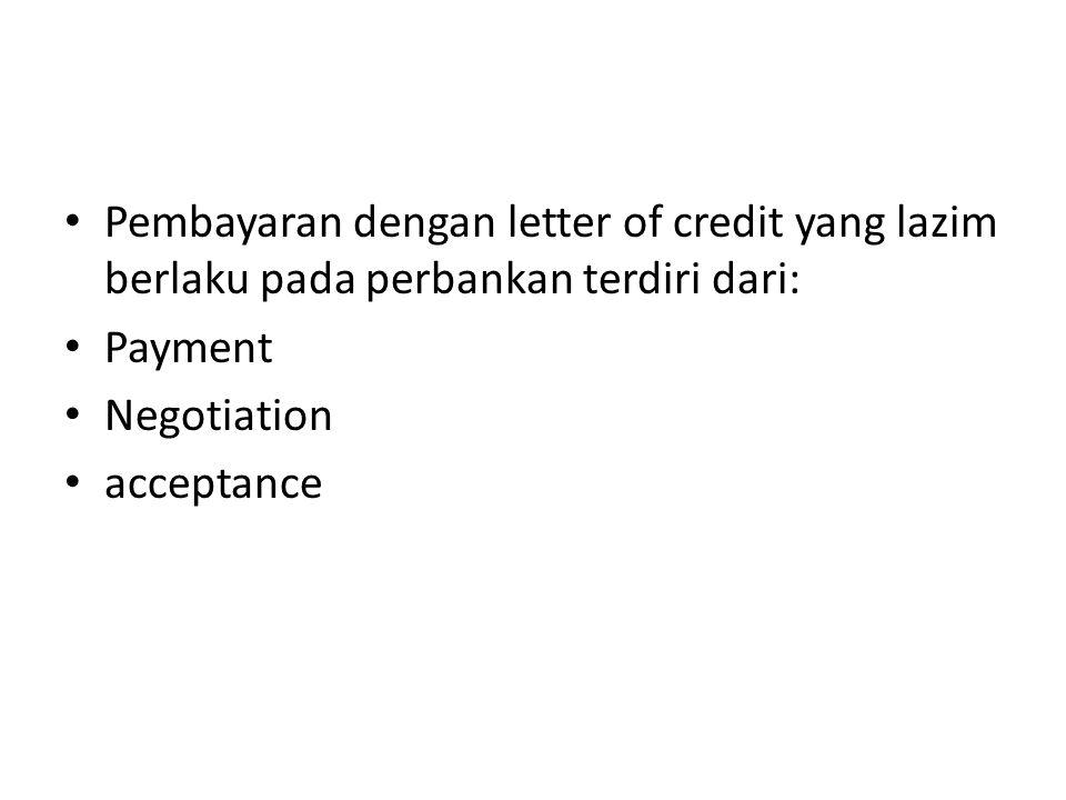 Pembayaran dengan letter of credit yang lazim berlaku pada perbankan terdiri dari:
