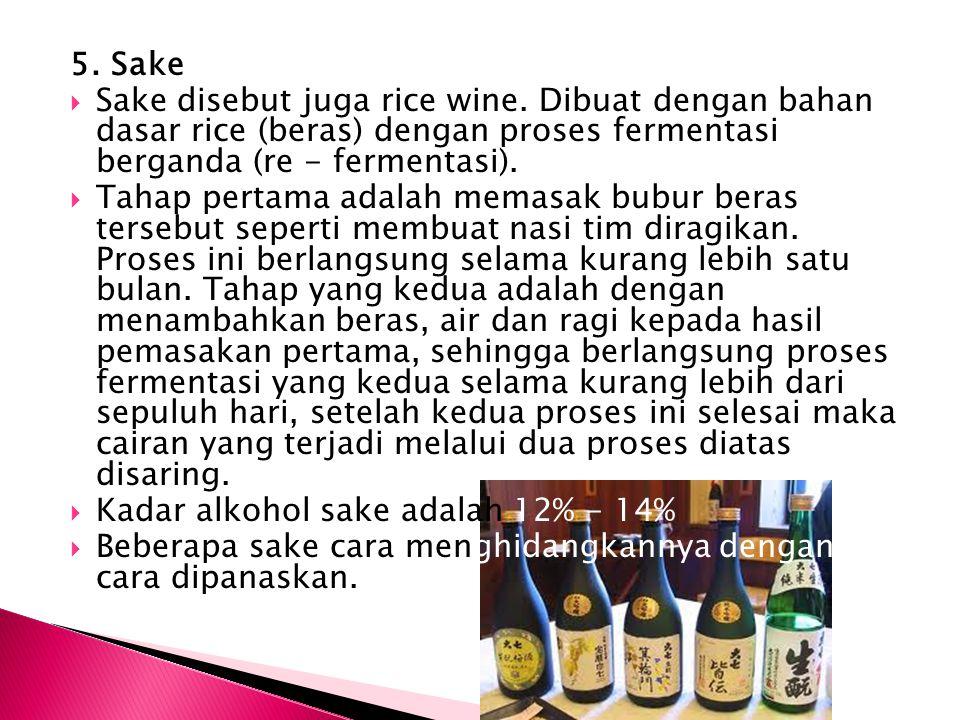 5. Sake Sake disebut juga rice wine. Dibuat dengan bahan dasar rice (beras) dengan proses fermentasi berganda (re - fermentasi).