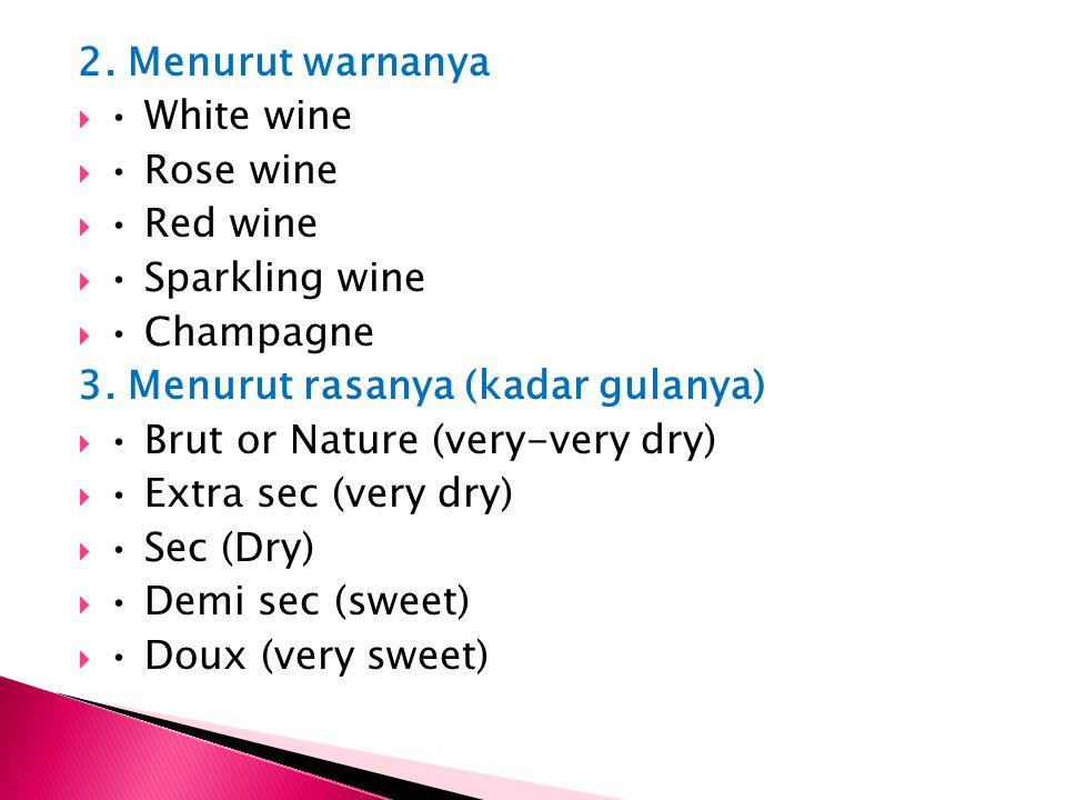 2. Menurut warnanya • White wine. • Rose wine. • Red wine. • Sparkling wine. • Champagne. 3. Menurut rasanya (kadar gulanya)