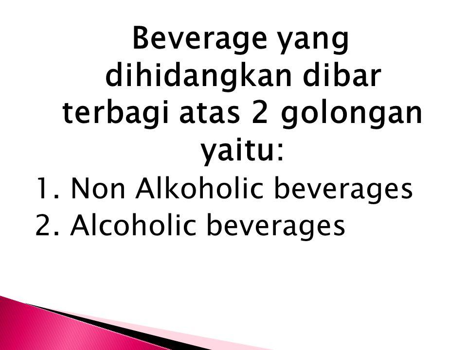 Beverage yang dihidangkan dibar terbagi atas 2 golongan yaitu: 1