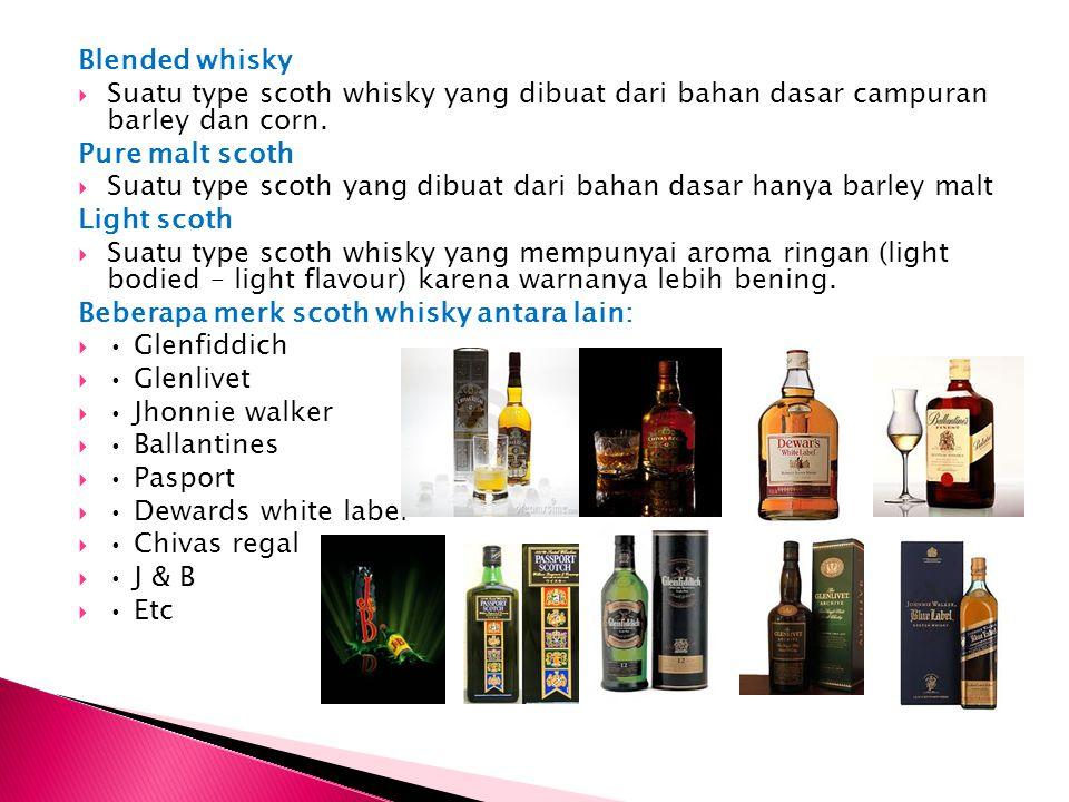Blended whisky Suatu type scoth whisky yang dibuat dari bahan dasar campuran barley dan corn. Pure malt scoth.