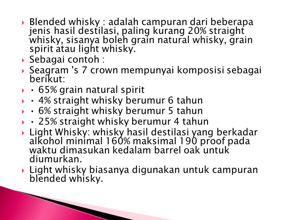 Blended whisky : adalah campuran dari beberapa jenis hasil destilasi, paling kurang 20% straight whisky, sisanya boleh grain natural whisky, grain spirit atau light whisky.