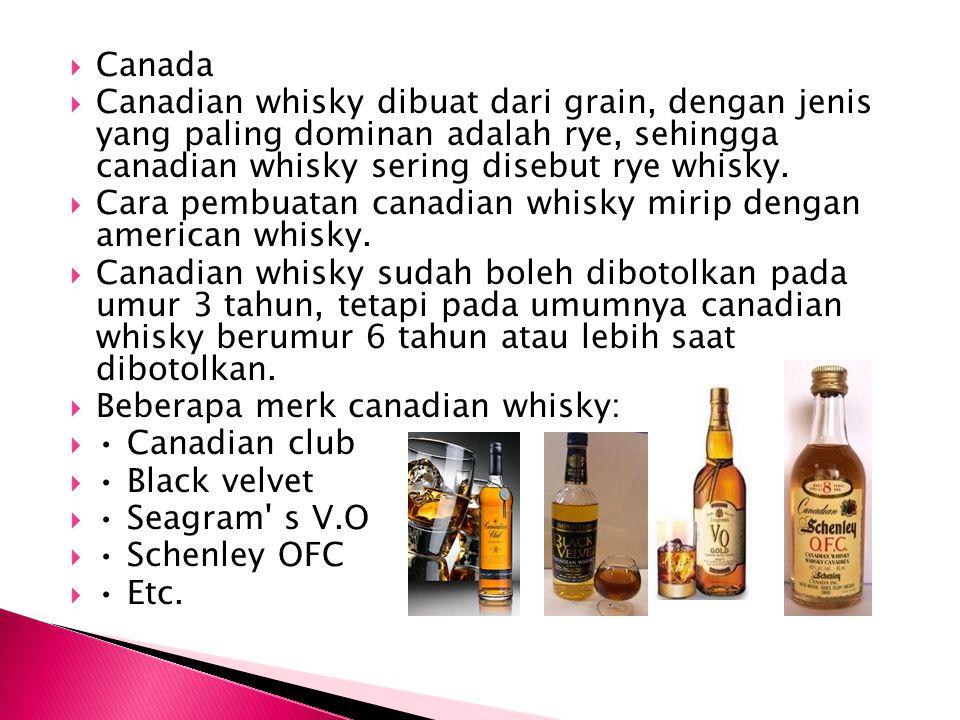 Canada Canadian whisky dibuat dari grain, dengan jenis yang paling dominan adalah rye, sehingga canadian whisky sering disebut rye whisky.