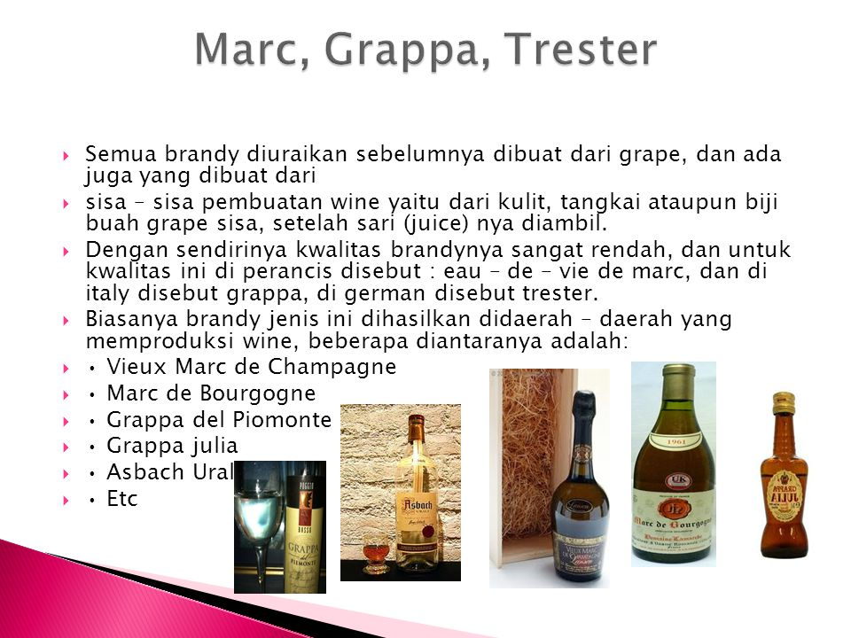 Marc, Grappa, Trester Semua brandy diuraikan sebelumnya dibuat dari grape, dan ada juga yang dibuat dari.