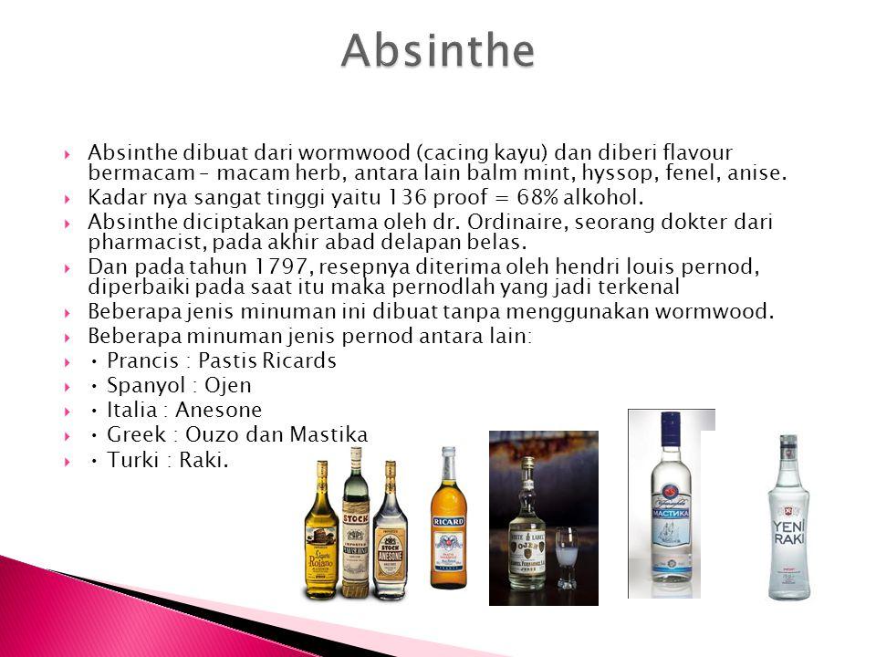 Absinthe Absinthe dibuat dari wormwood (cacing kayu) dan diberi flavour bermacam – macam herb, antara lain balm mint, hyssop, fenel, anise.