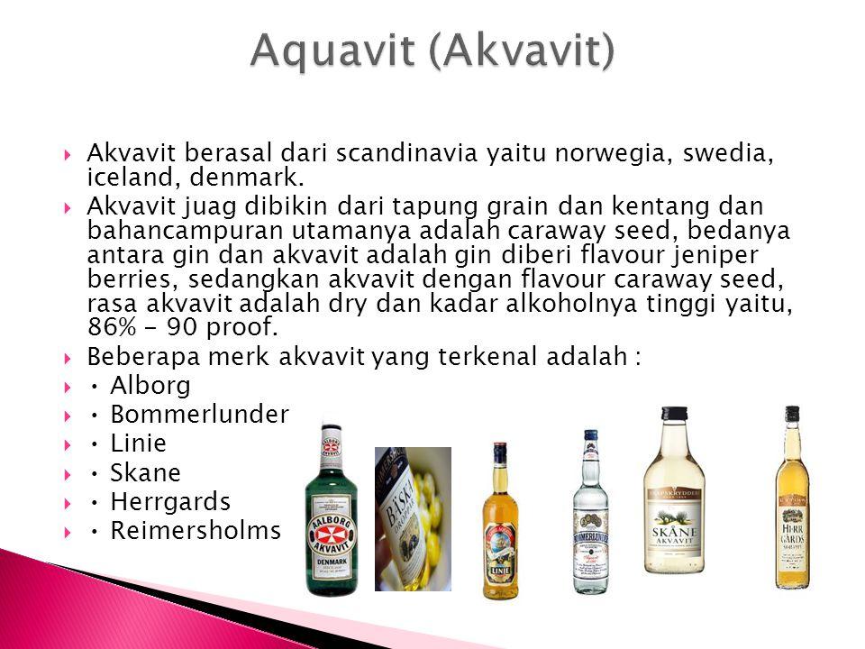 Aquavit (Akvavit) Akvavit berasal dari scandinavia yaitu norwegia, swedia, iceland, denmark.