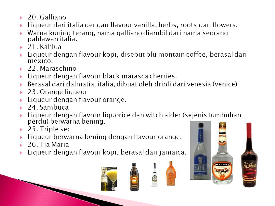 20. Galliano Liqueur dari italia dengan flavour vanilla, herbs, roots dan flowers.