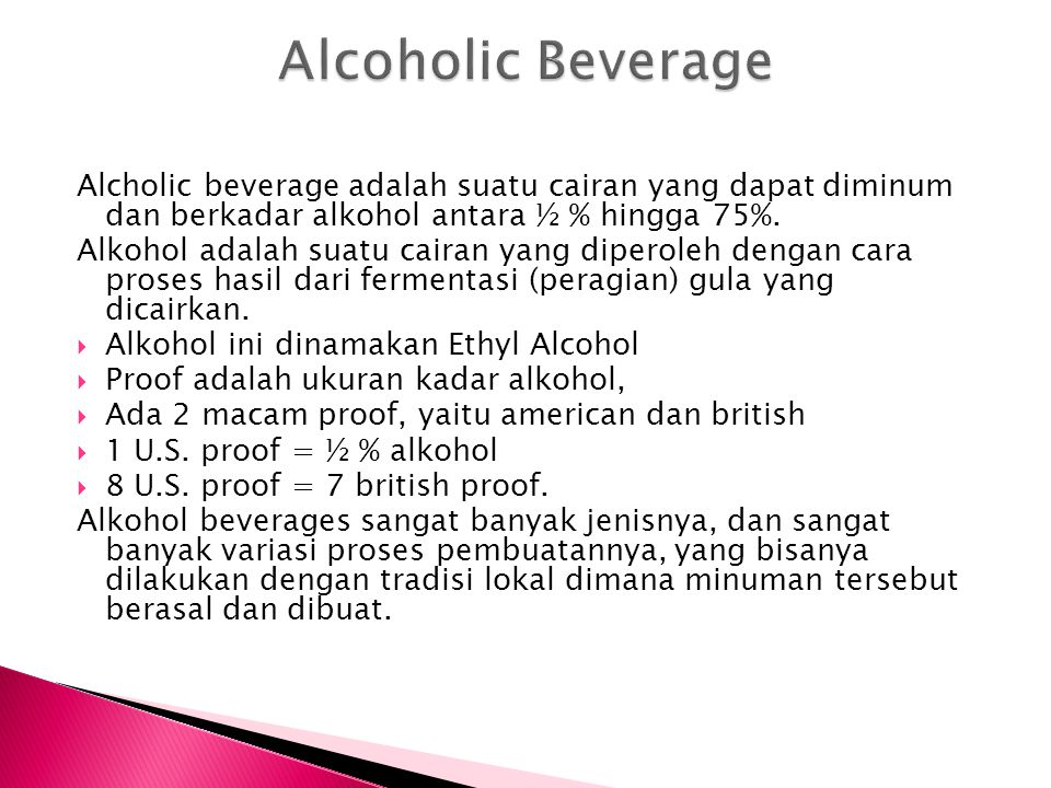 Alcoholic Beverage Alcholic beverage adalah suatu cairan yang dapat diminum dan berkadar alkohol antara ½ % hingga 75%.