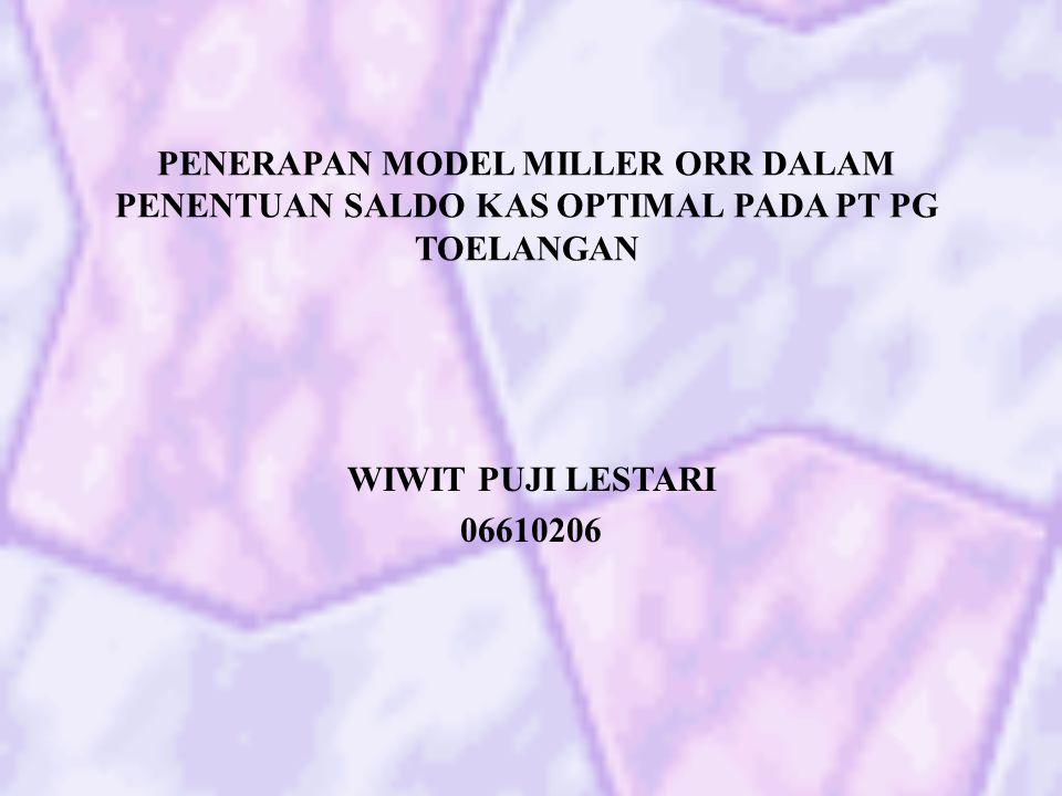 PENERAPAN MODEL MILLER ORR DALAM PENENTUAN SALDO KAS OPTIMAL PADA PT PG TOELANGAN