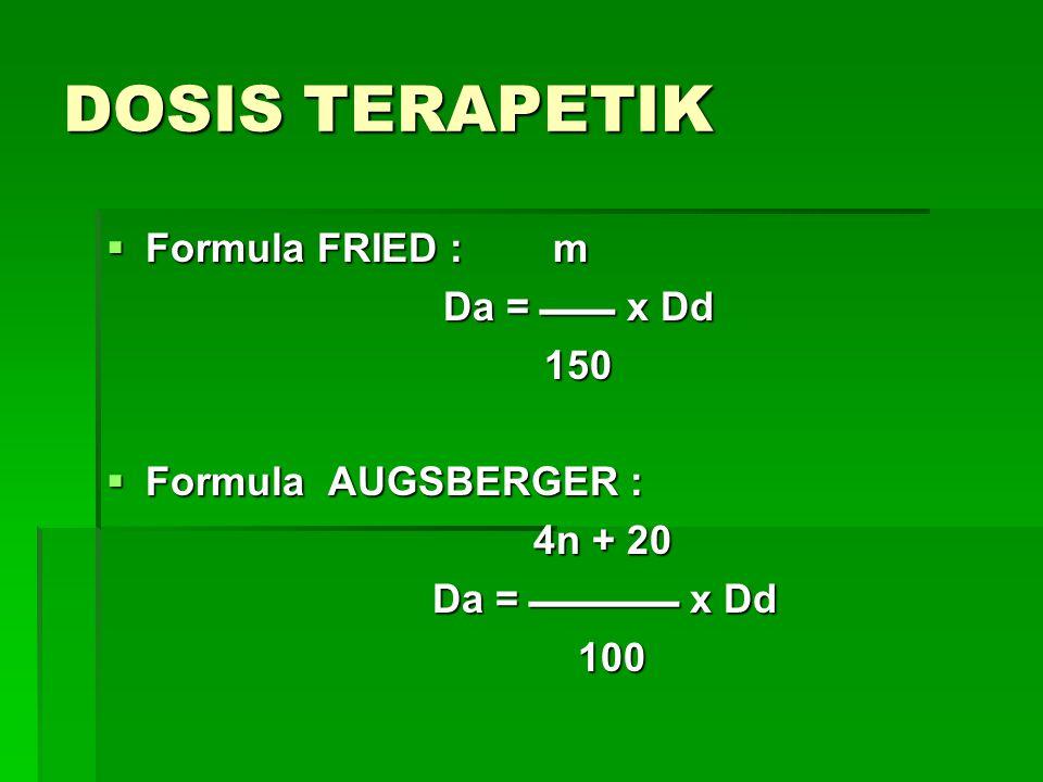DOSIS TERAPETIK Formula FRIED : m Da =  x Dd 150