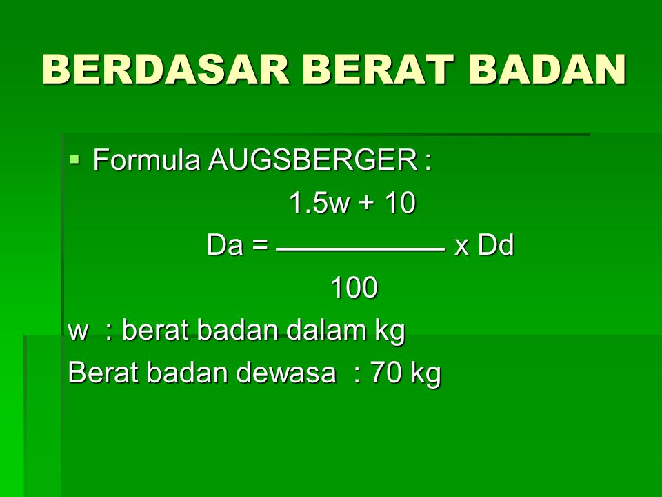 BERDASAR BERAT BADAN Formula AUGSBERGER : 1.5w + 10