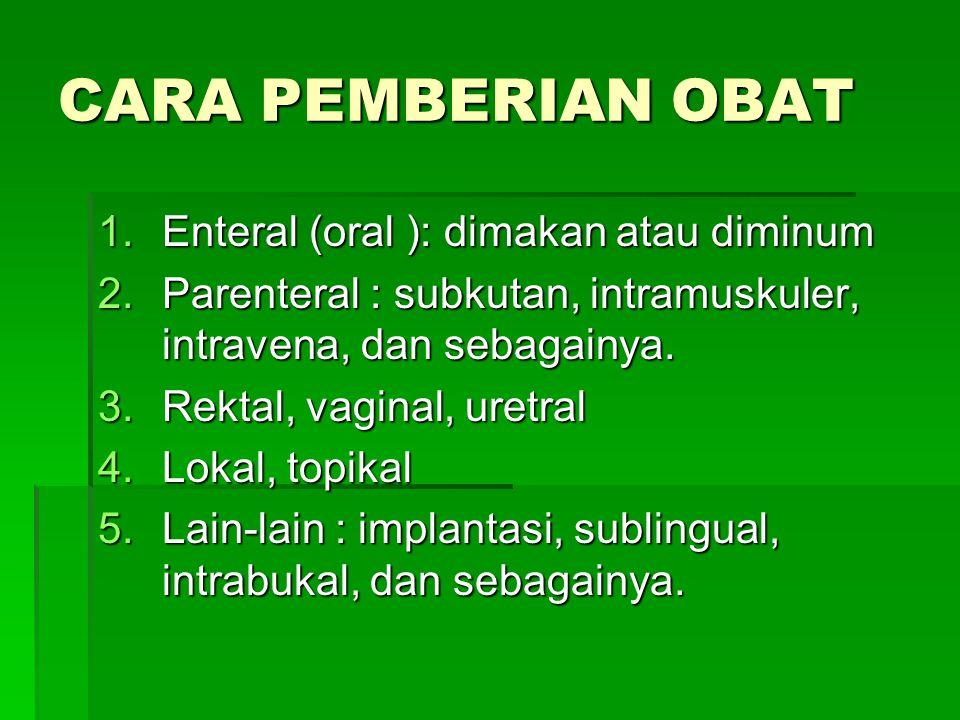 CARA PEMBERIAN OBAT Enteral (oral ): dimakan atau diminum