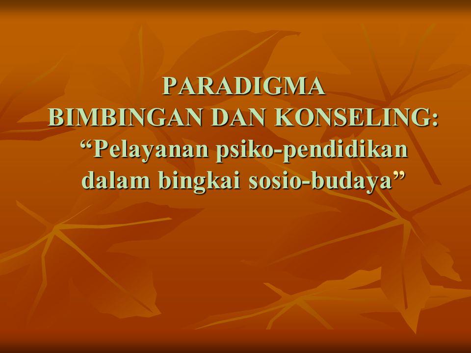 PARADIGMA BIMBINGAN DAN KONSELING: Pelayanan psiko-pendidikan dalam bingkai sosio-budaya
