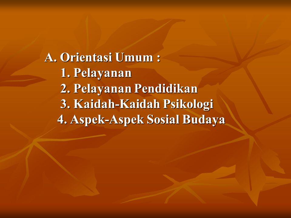 A. Orientasi Umum : 1. Pelayanan 2. Pelayanan Pendidikan 3
