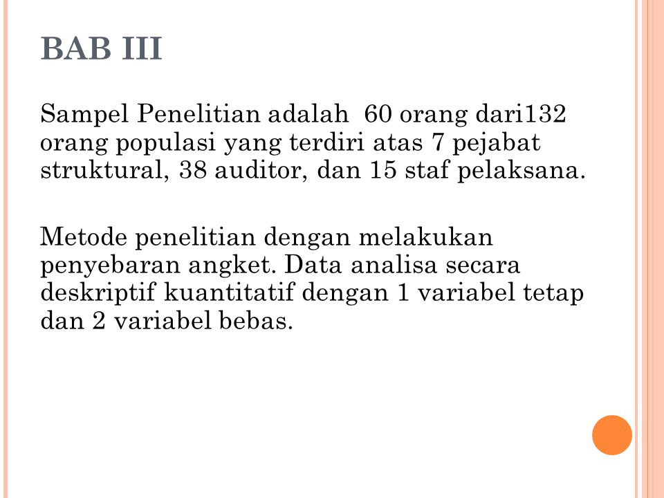 BAB III Sampel Penelitian adalah 60 orang dari132 orang populasi yang terdiri atas 7 pejabat struktural, 38 auditor, dan 15 staf pelaksana.