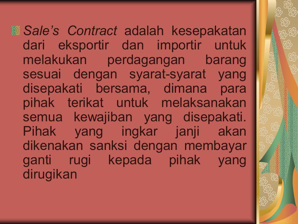 Sale's Contract adalah kesepakatan dari eksportir dan importir untuk melakukan perdagangan barang sesuai dengan syarat-syarat yang disepakati bersama, dimana para pihak terikat untuk melaksanakan semua kewajiban yang disepakati.