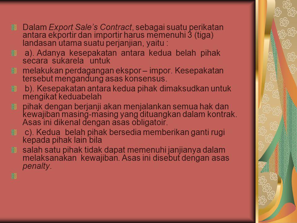 Dalam Export Sale's Contract, sebagai suatu perikatan antara ekportir dan importir harus memenuhi 3 (tiga) landasan utama suatu perjanjian, yaitu :