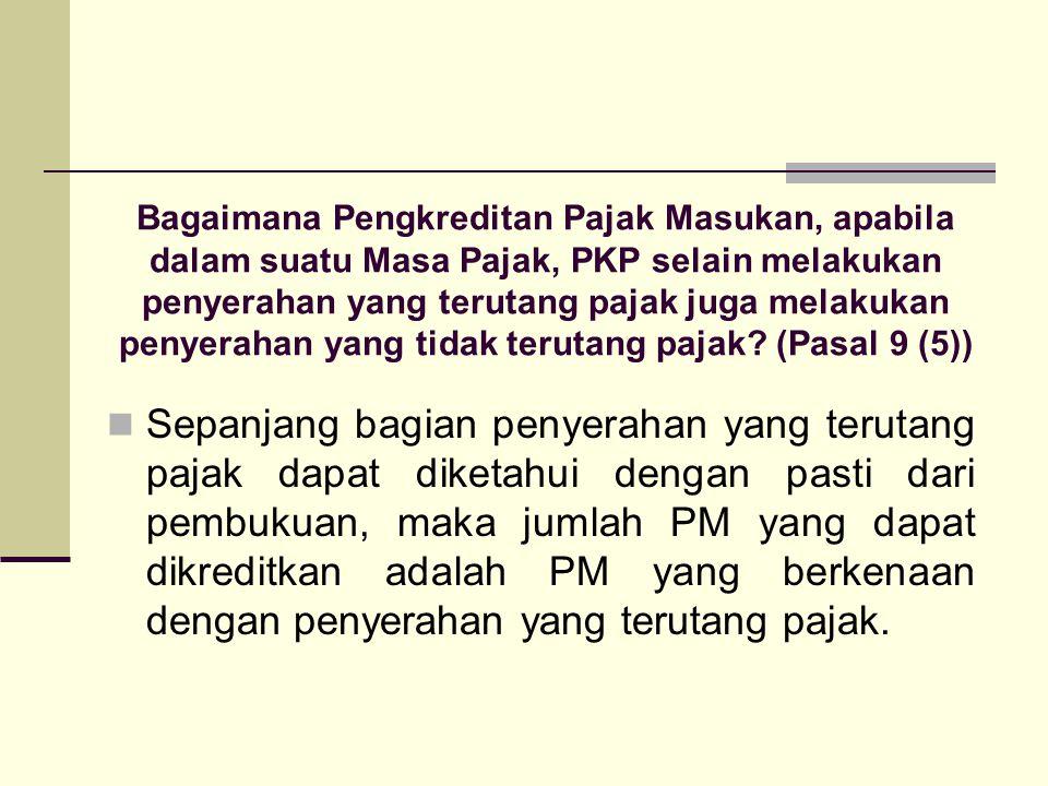 Bagaimana Pengkreditan Pajak Masukan, apabila dalam suatu Masa Pajak, PKP selain melakukan penyerahan yang terutang pajak juga melakukan penyerahan yang tidak terutang pajak (Pasal 9 (5))