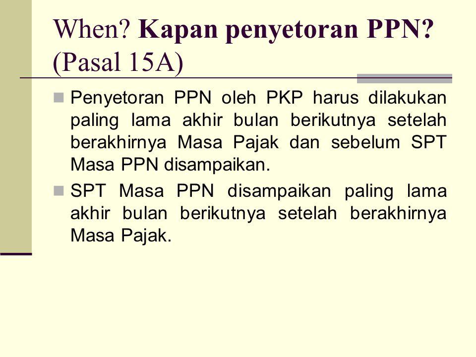 When Kapan penyetoran PPN (Pasal 15A)
