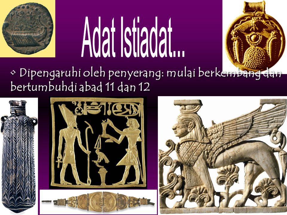 Adat Istiadat... Dipengaruhi oleh penyerang: mulai berkembang dan bertumbuhdi abad 11 dan 12
