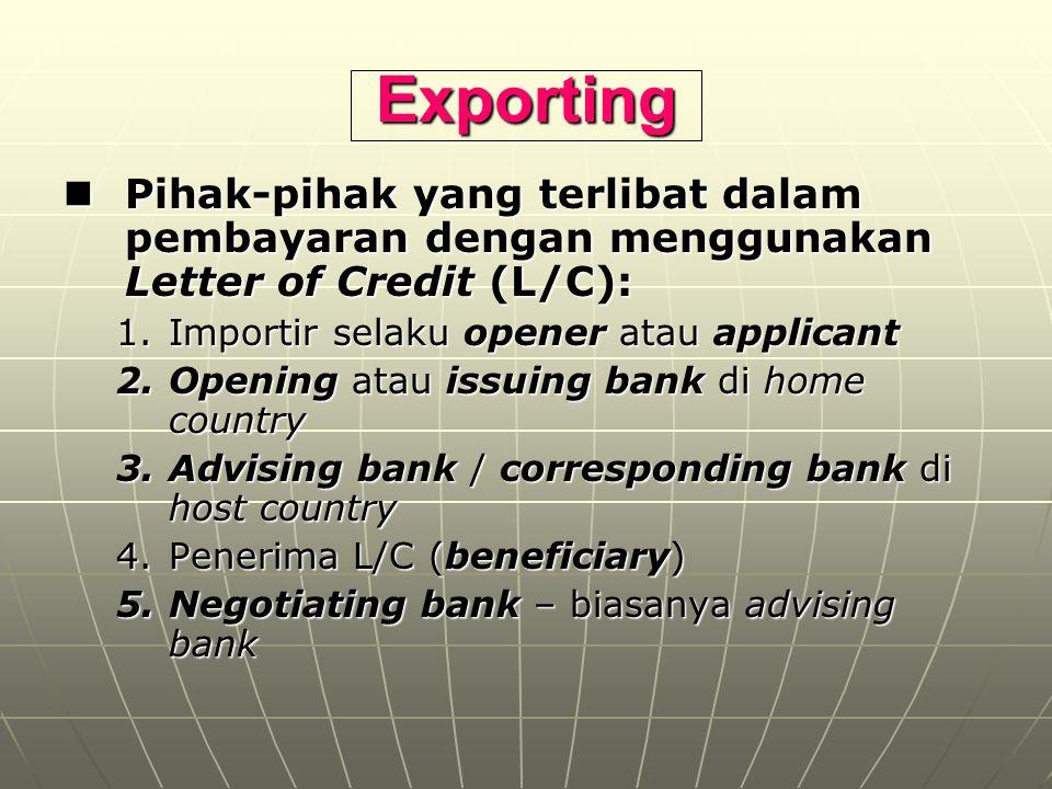 Exporting Pihak-pihak yang terlibat dalam pembayaran dengan menggunakan Letter of Credit (L/C): Importir selaku opener atau applicant.