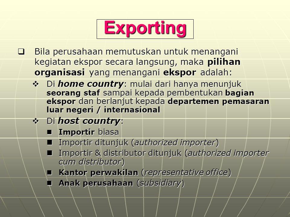 Exporting Bila perusahaan memutuskan untuk menangani kegiatan ekspor secara langsung, maka pilihan organisasi yang menangani ekspor adalah: