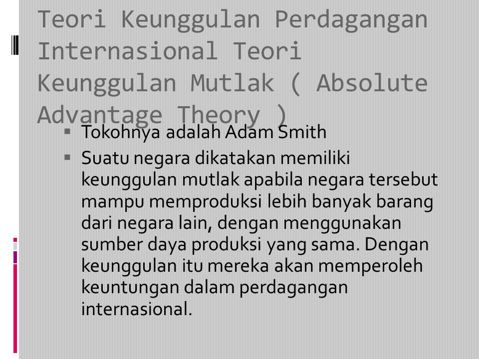 Teori Keunggulan Perdagangan Internasional Teori Keunggulan Mutlak ( Absolute Advantage Theory )