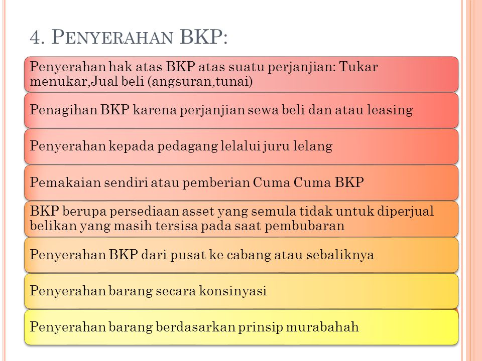 4. Penyerahan BKP: Penyerahan hak atas BKP atas suatu perjanjian: Tukar menukar,Jual beli (angsuran,tunai)