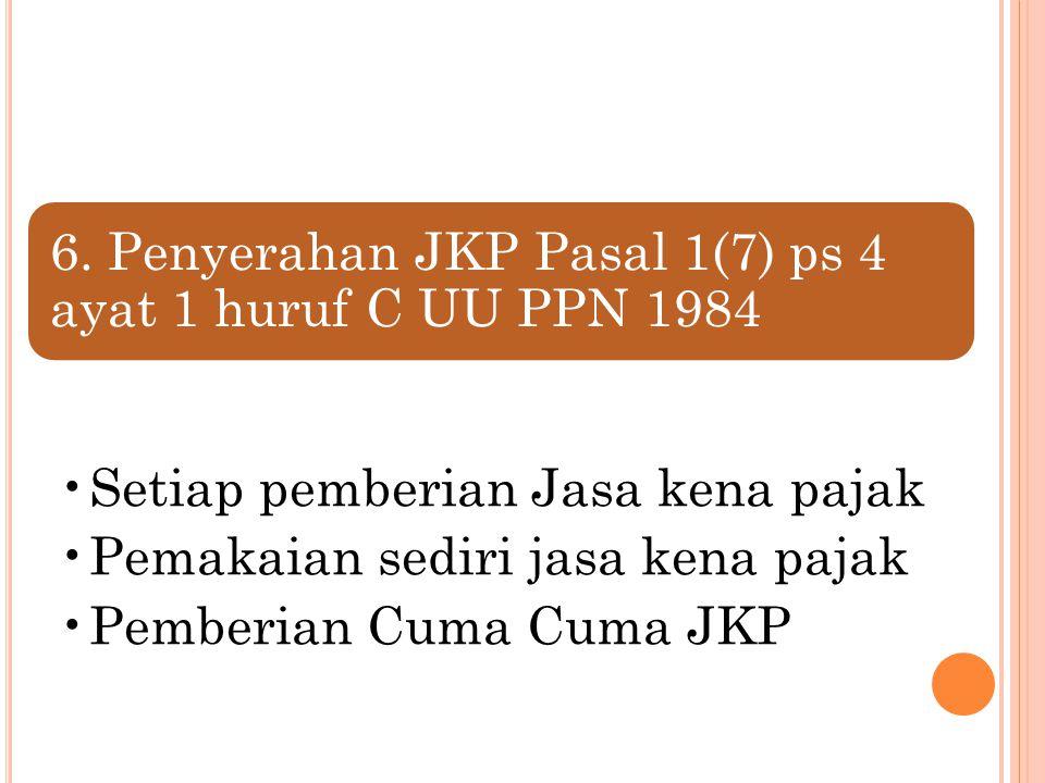 6. Penyerahan JKP Pasal 1(7) ps 4 ayat 1 huruf C UU PPN 1984