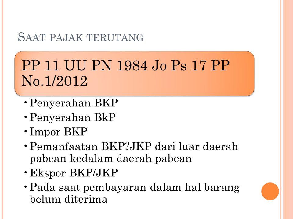 PP 11 UU PN 1984 Jo Ps 17 PP No.1/2012 Saat pajak terutang