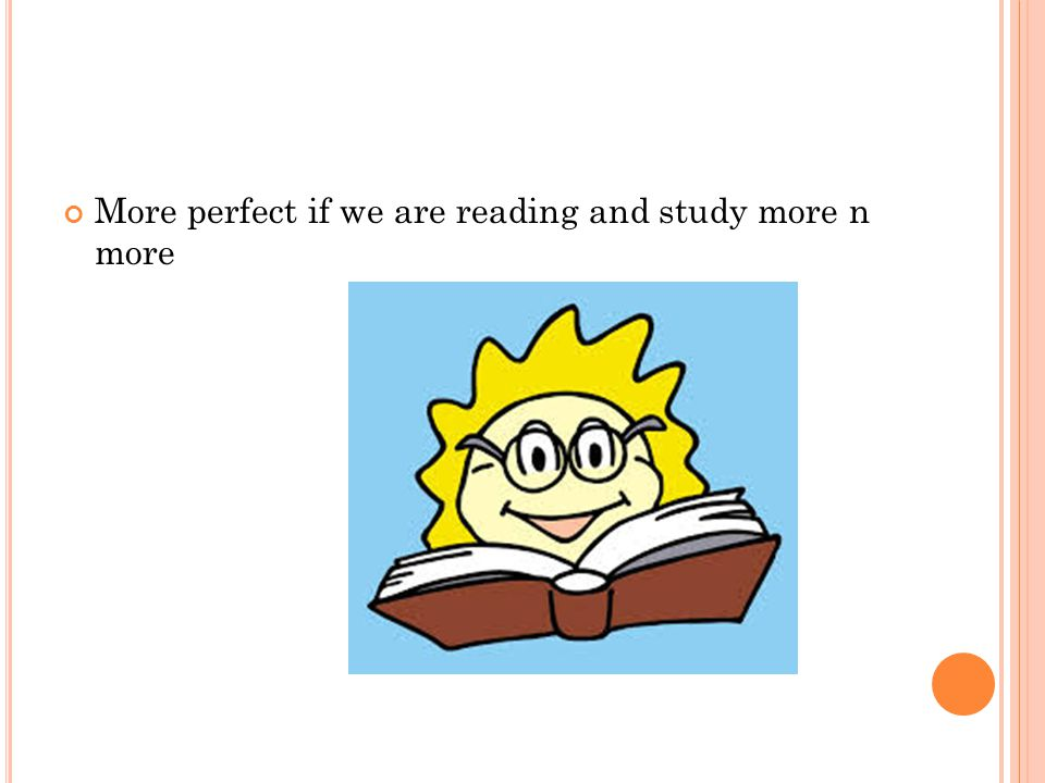 More perfect if we are reading and study more n more