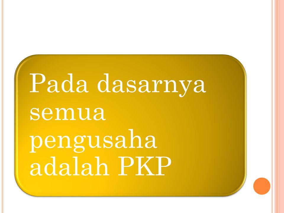 Pada dasarnya semua pengusaha adalah PKP