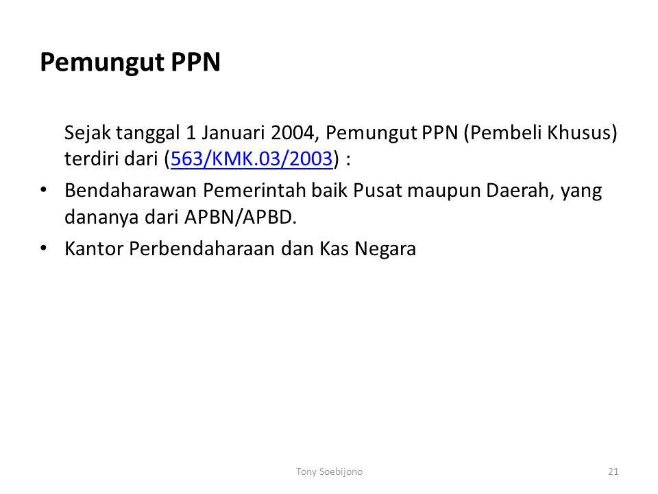 Pemungut PPN Sejak tanggal 1 Januari 2004, Pemungut PPN (Pembeli Khusus) terdiri dari (563/KMK.03/2003) :