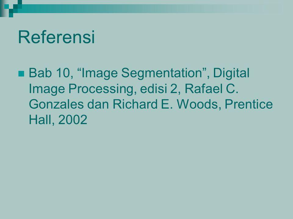 Referensi Bab 10, Image Segmentation , Digital Image Processing, edisi 2, Rafael C.
