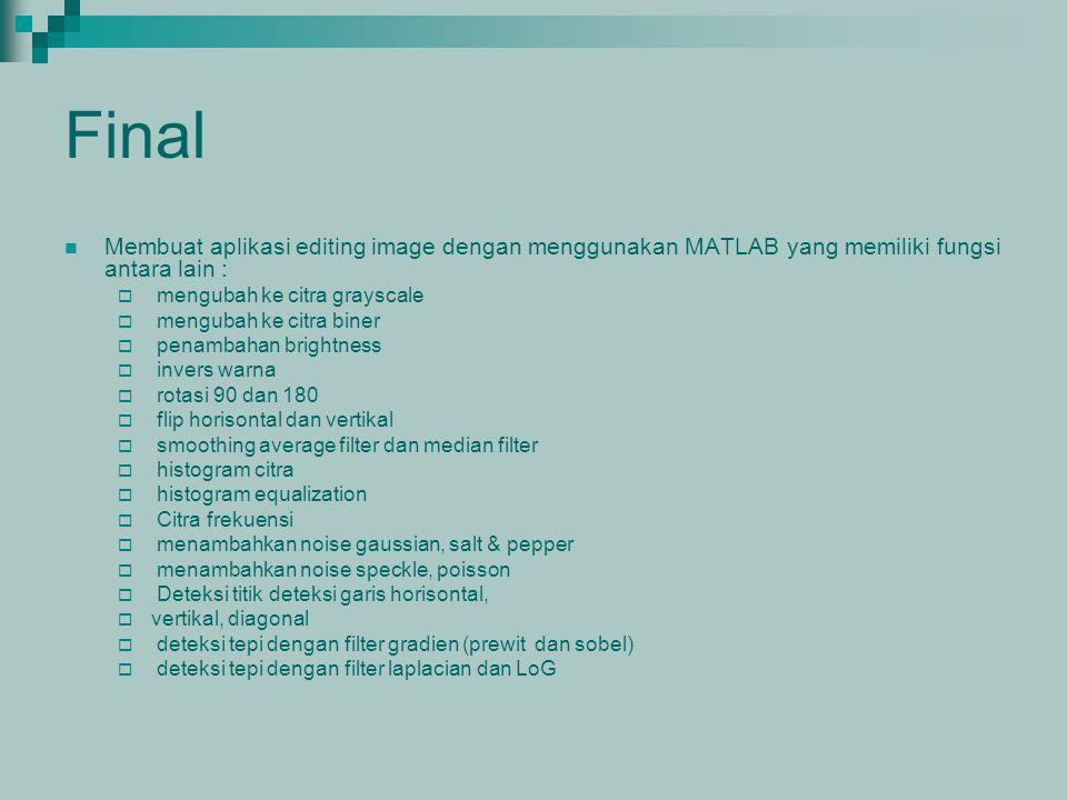 Final Membuat aplikasi editing image dengan menggunakan MATLAB yang memiliki fungsi antara lain : mengubah ke citra grayscale.