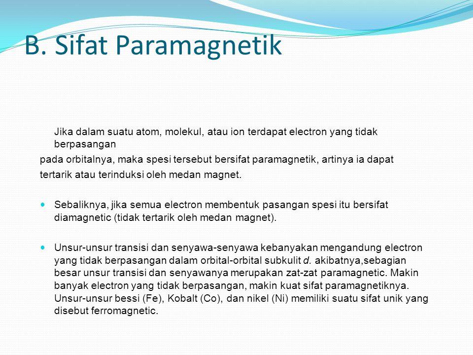 B. Sifat Paramagnetik Jika dalam suatu atom, molekul, atau ion terdapat electron yang tidak berpasangan.