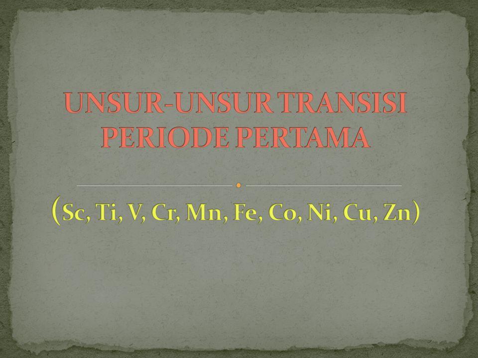 UNSUR-UNSUR TRANSISI PERIODE PERTAMA (Sc, Ti, V, Cr, Mn, Fe, Co, Ni, Cu, Zn)