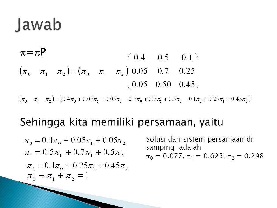 Jawab =P Sehingga kita memiliki persamaan, yaitu