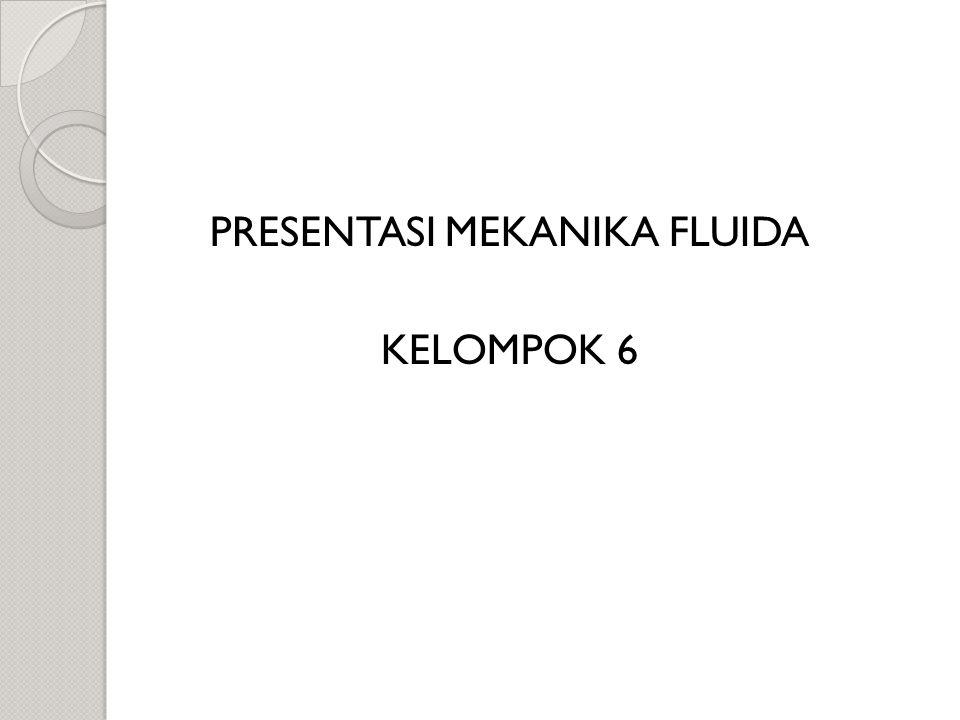 PRESENTASI MEKANIKA FLUIDA KELOMPOK 6