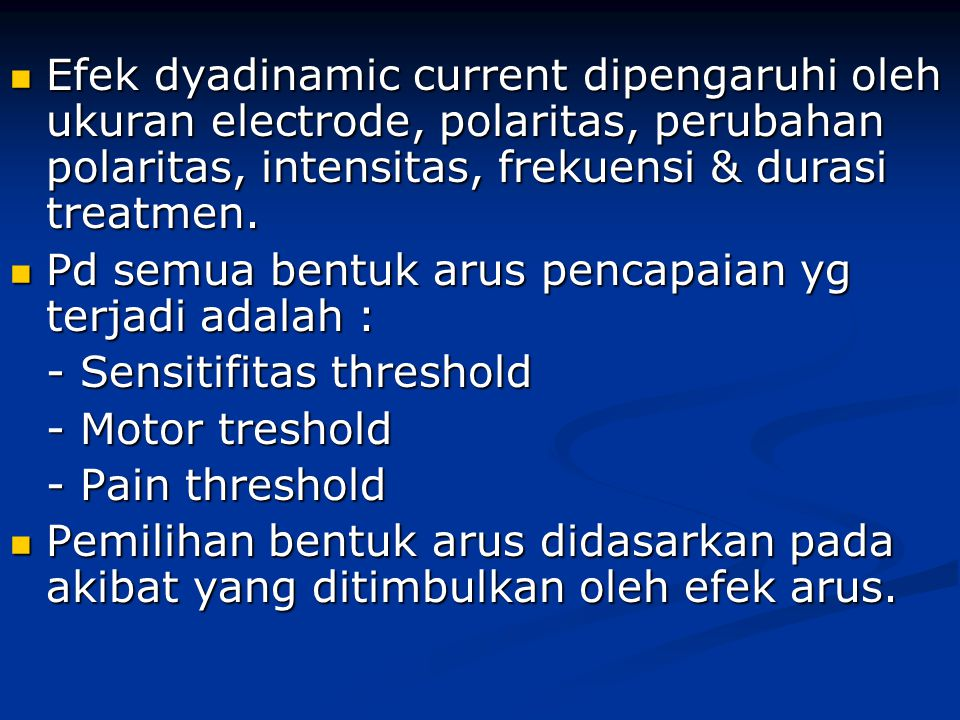 Efek dyadinamic current dipengaruhi oleh ukuran electrode, polaritas, perubahan polaritas, intensitas, frekuensi & durasi treatmen.