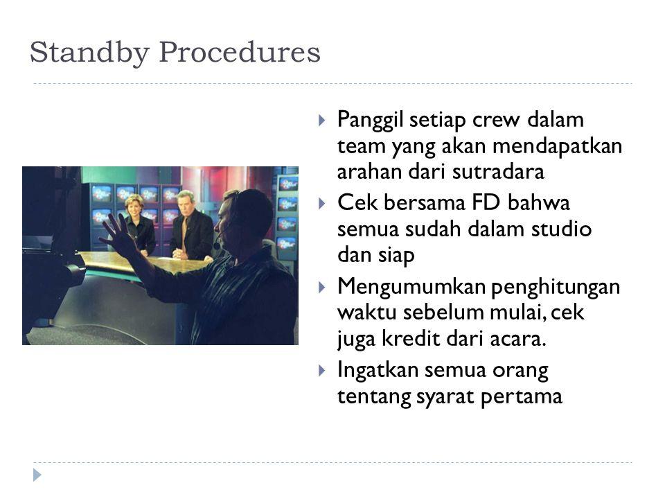 Standby Procedures Panggil setiap crew dalam team yang akan mendapatkan arahan dari sutradara.