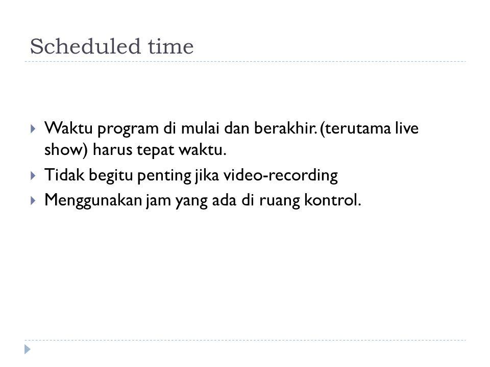 Scheduled time Waktu program di mulai dan berakhir. (terutama live show) harus tepat waktu. Tidak begitu penting jika video-recording.