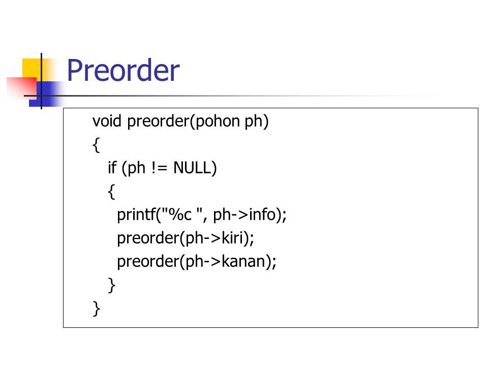 Preorder void preorder(pohon ph) { if (ph != NULL)