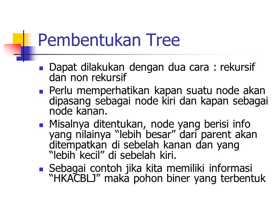 Pembentukan Tree Dapat dilakukan dengan dua cara : rekursif dan non rekursif.