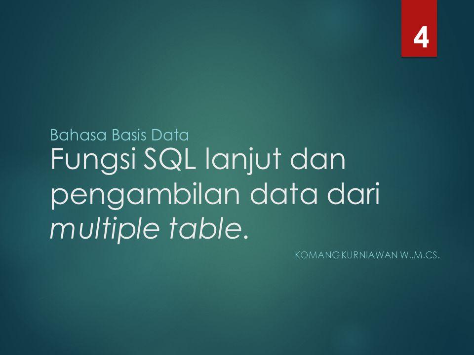Fungsi SQL lanjut dan pengambilan data dari multiple table.