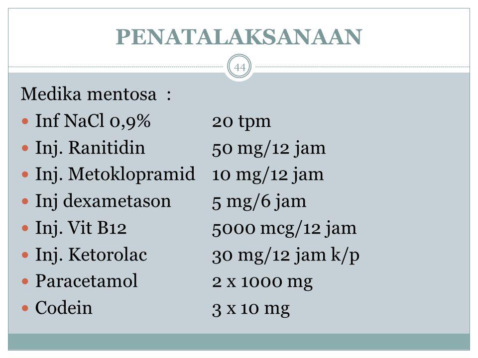 PENATALAKSANAAN Medika mentosa : Inf NaCl 0,9% 20 tpm