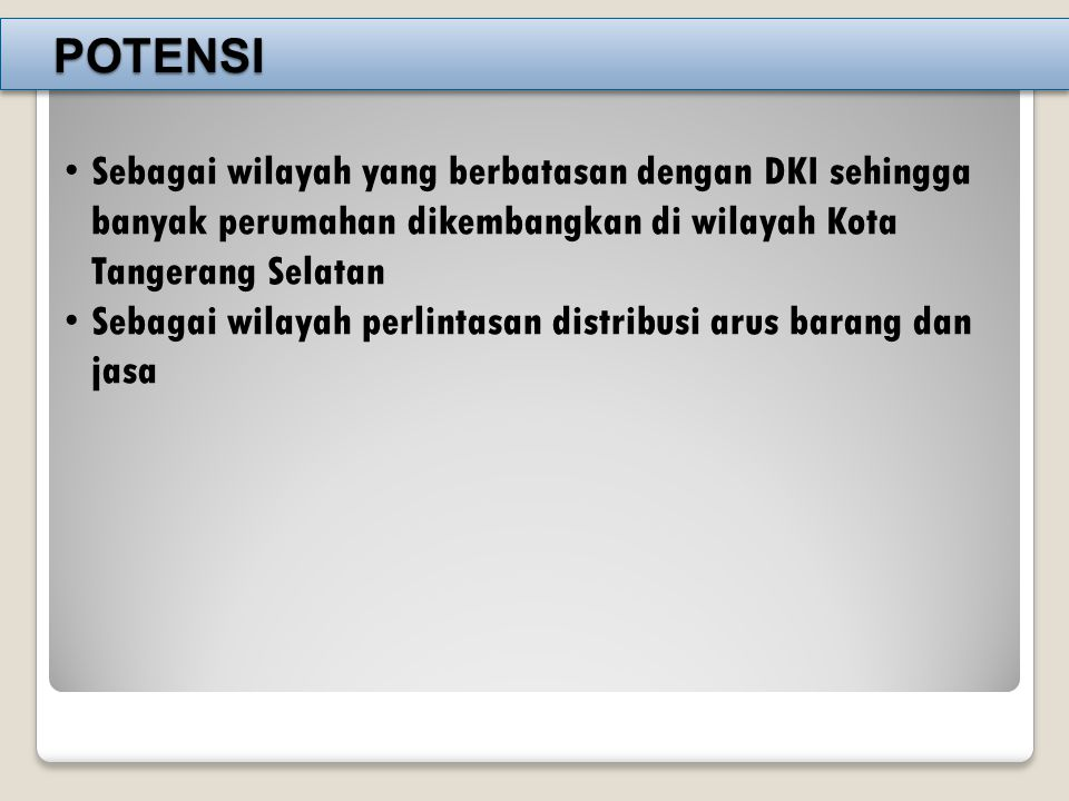 POTENSI Sebagai wilayah yang berbatasan dengan DKI sehingga banyak perumahan dikembangkan di wilayah Kota Tangerang Selatan.