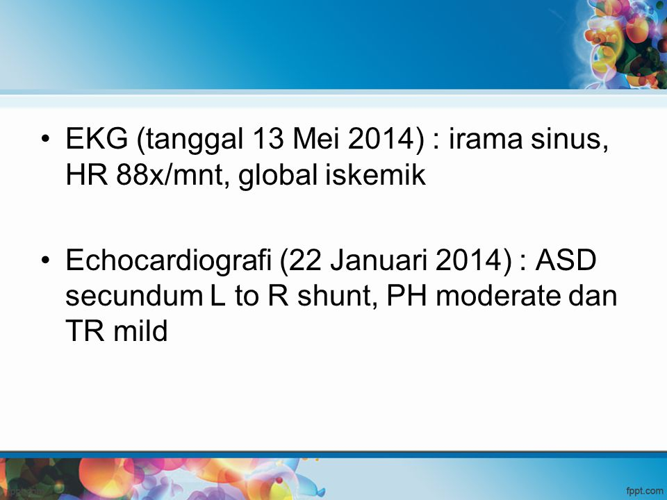 EKG (tanggal 13 Mei 2014) : irama sinus, HR 88x/mnt, global iskemik